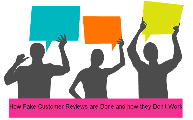 How Fake Customer Reviews are Done and how they Don't Work